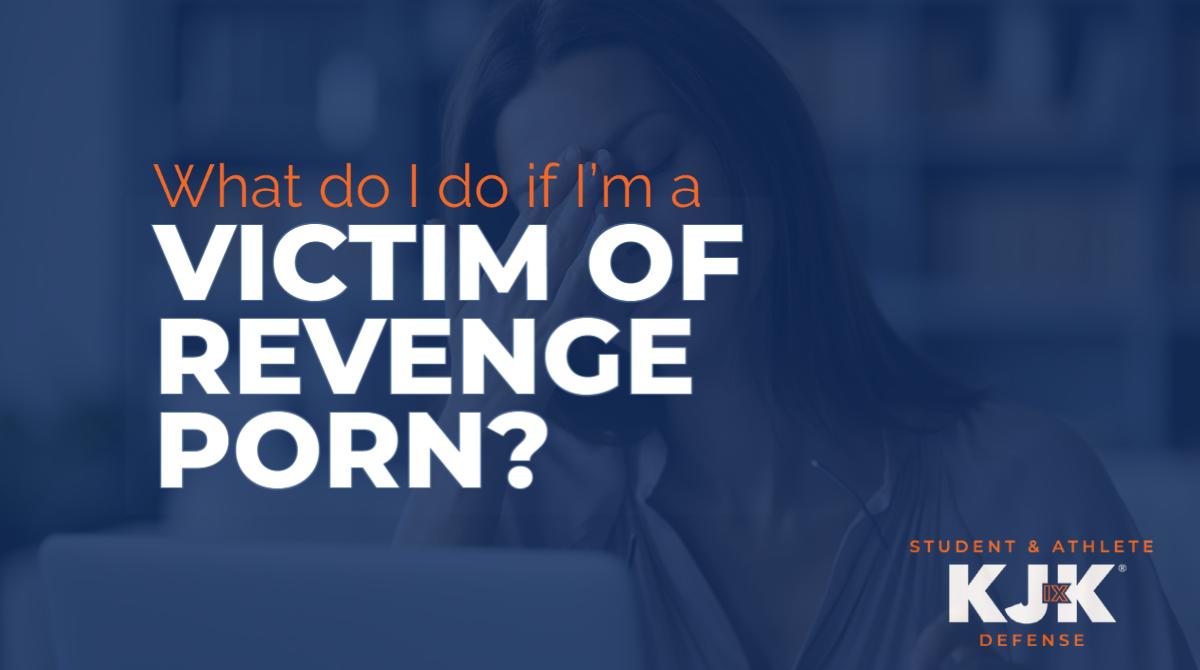 What do I do if I'm a victim of revenge porn?